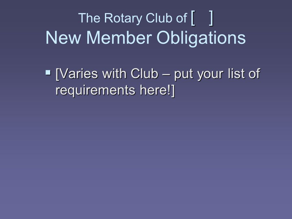 The Rotary Club of [ ] New Member Obligations
